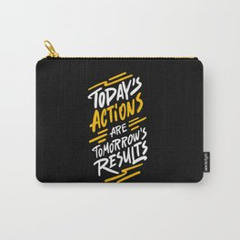 Today's actions are tomorrow's results positive quotes typography illustration on dark background Carry-All Pouch