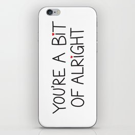 You're A Bit Of Alright iPhone Skin