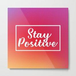 Stay Positive Metal Print