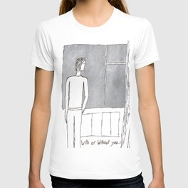 With or without you... T-shirt