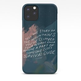 """Tell The Story Of The Mountains You've Climbed. Your Words Could Become A Part Of Someone Else's Survival Guide."" iPhone Case"