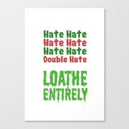 Hate Hate Hate Hate Loathe Entirely Canvas Print