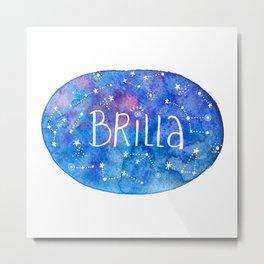 Brilla / Shine Metal Print