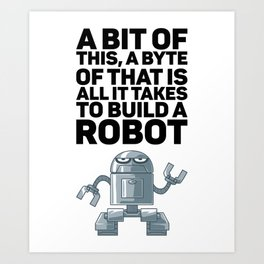 A Bit Of This A Byte Of That for Robot Art Print