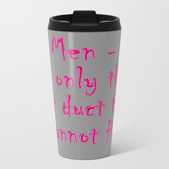 Men - the only thing duct tape cannot fix Metal Travel Mug