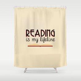 Reading is my lifeline Shower Curtain