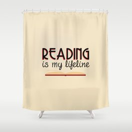 Reading is my lifeline Shower Curtain