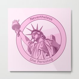Nevertheless She Persisted Feminist Pink Lady Liberty Metal Print