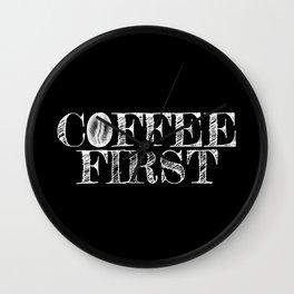 Coffee first! Wall Clock