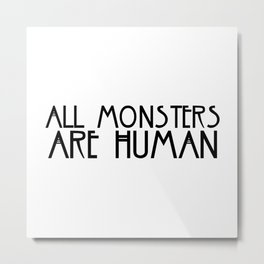 All Monsters Are Human Metal Print