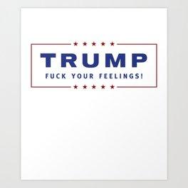 Trump - Fuck Your Feelings Art Print