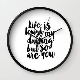 PRINTABLE Art,Life IS Tough My Darling But So Are You,Gift for Her,Funny Print,Women Gifts,Typograph Wall Clock