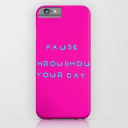 Pause throughout your day iPhone Case