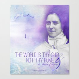 "St. Therese ""The Wold Is Thy Ship..."" Canvas Print"
