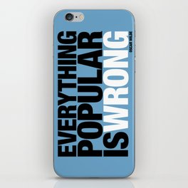 Everything Popular Is Wrong iPhone Skin