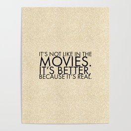 It's not like in the movies. It's better, because it's real. Poster