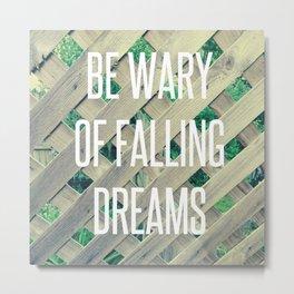 BE WARY OF FALLING DREAMS Metal Print