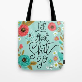 Pretty Sweary: Let that Shit Go Tote Bag