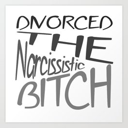 Divorced The Narcissistic Bitch Art Print