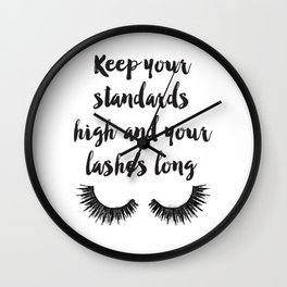 Keep your, Standards high, Lashes long, eyelashes, quote,make up, Makeup, Brows, Eyeliner, Lashes, V Wall Clock
