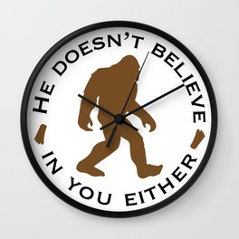 Bigfoot - He Doesn't Believe in You Either Wall Clock
