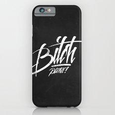 Bitch Please! Slim Case iPhone 6s