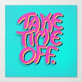 Take Time Off Canvas Print