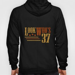 Look Who's 37 Years Old Funny 37th Birthday Gift Hoody