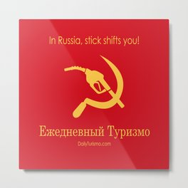 In Soviet Russia, stick shifts you. Metal Print