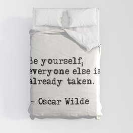 Be yourself; everyone else is already taken Comforters
