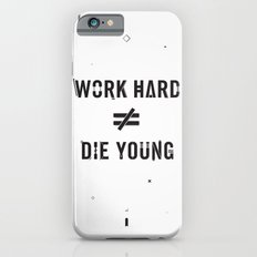 Work Hard, Die Young / Light iPhone 6s Slim Case
