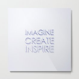 Imagine. Create. Inspire. Metal Print