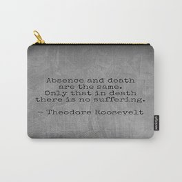 Theodore Roosevelt Quote; Absence And Death Carry-All Pouch