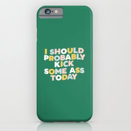 I Should Probably Kick Some Ass Today hand drawn type in pink green blue and white iPhone Case