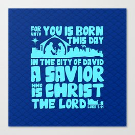 Today in the town of David a Savior has been born to you; he is the Messiah, the Lord Canvas Print