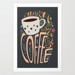There's always room for coffee Art Print
