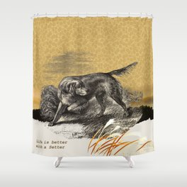 Dog quote: Life is better with a Setter Shower Curtain