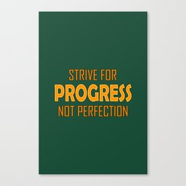 Strive for Progress not Perfection Canvas Print