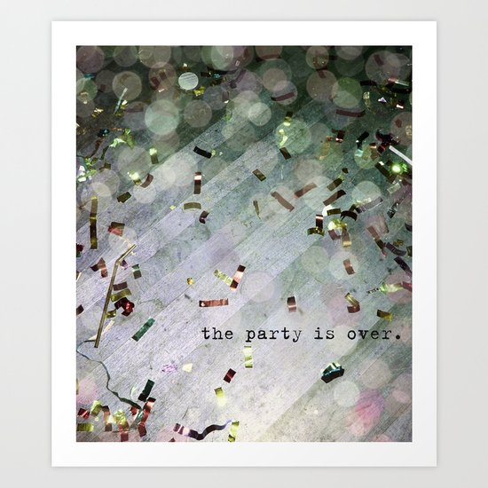 The Party Is Over Art Print