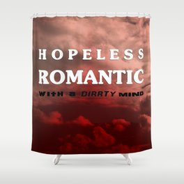Hopeless romantic with a dirrty mind Shower Curtain