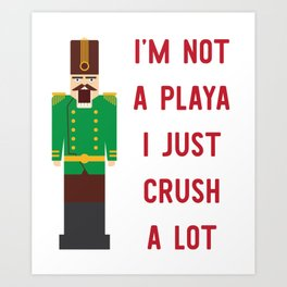I'm Not A Playa I Just Crush A Lot Art Print
