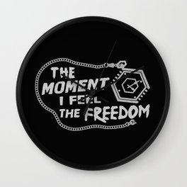 THE MOMENT I FEEL THE FREEDOM Wall Clock