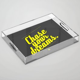 Chase Your Dreams Acrylic Tray