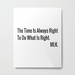 The Time Is Always Right To Do What Is Right Metal Print