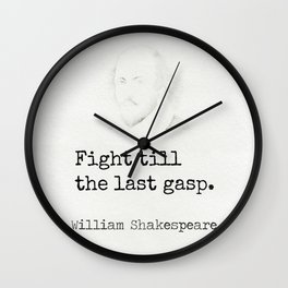 Fight till the last gasp. William Shakespeare Wall Clock