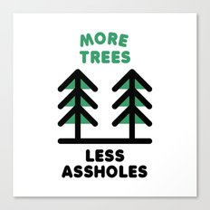 More Trees Less Assholes Canvas Print