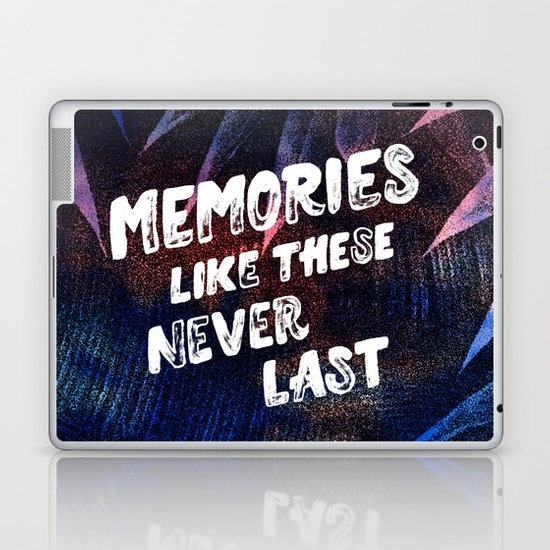 memories like these never last Laptop & iPad Skin