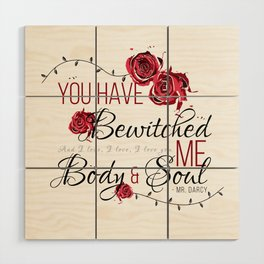 You have Bewitched me Body & Soul Wood Wall Art