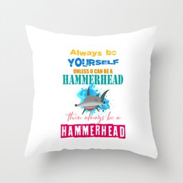 The great hammerhead shark Tshirt makes a great gift Always be yourself unless u can be a hammerhead Throw Pillow