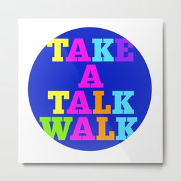 take a talk walk - MULTICOULOR Metal Print